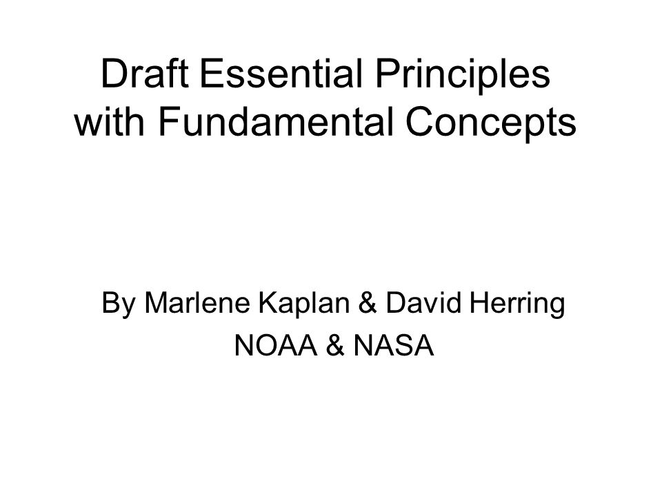 Draft Essential Principles with Fundamental Concepts By Marlene Kaplan & David Herring NOAA & NASA