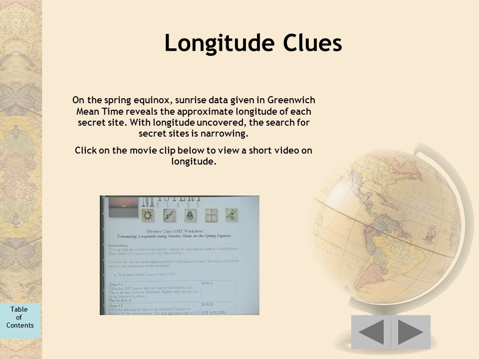 Longitude Clues On the spring equinox, sunrise data given in Greenwich Mean Time reveals the approximate longitude of each secret site. With longitude