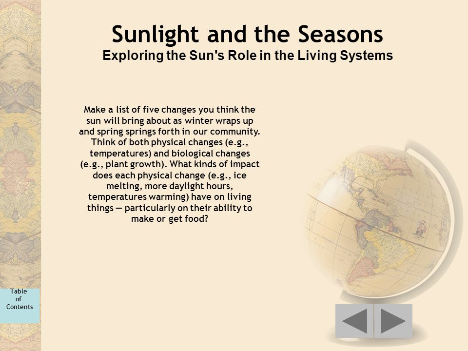 Sunlight and the Seasons Exploring the Sun's Role in the Living Systems Make a list of five changes you think the sun will bring about as winter wraps