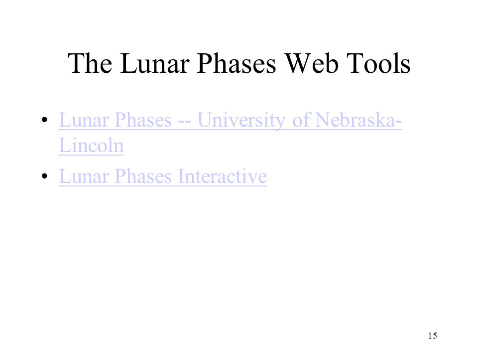15 The Lunar Phases Web Tools Lunar Phases -- University of Nebraska- LincolnLunar Phases -- University of Nebraska- Lincoln Lunar Phases Interactive