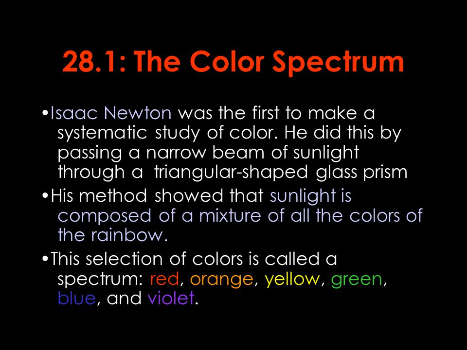 28.1: The Color Spectrum Isaac Newton was the first to make a systematic study of color.