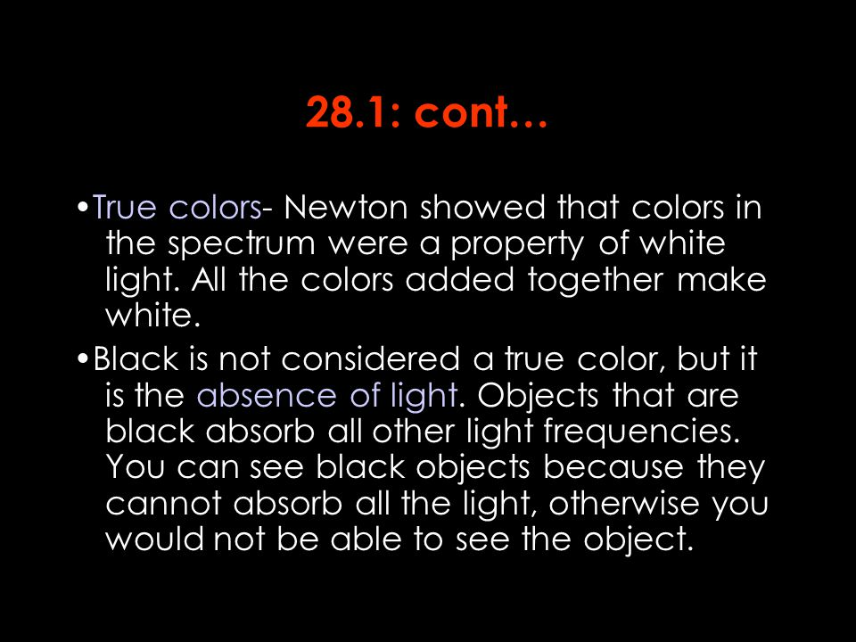 28.1: cont… True colors- Newton showed that colors in the spectrum were a property of white light.