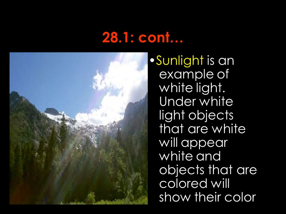 28.6: cont… For example : if white light falls on a pigment that absorbs red light, the light reflected appears cyan.