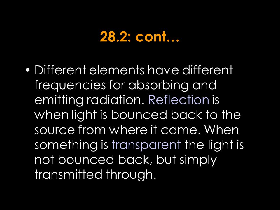28.2: cont… Different elements have different frequencies for absorbing and emitting radiation.