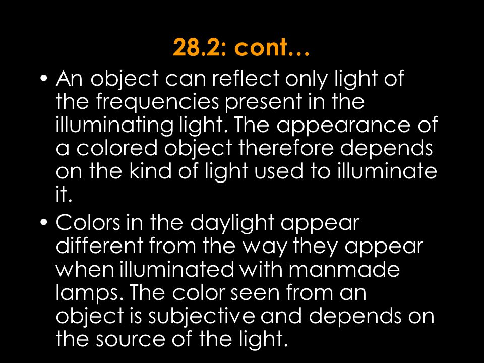 28.2: cont… An object can reflect only light of the frequencies present in the illuminating light.