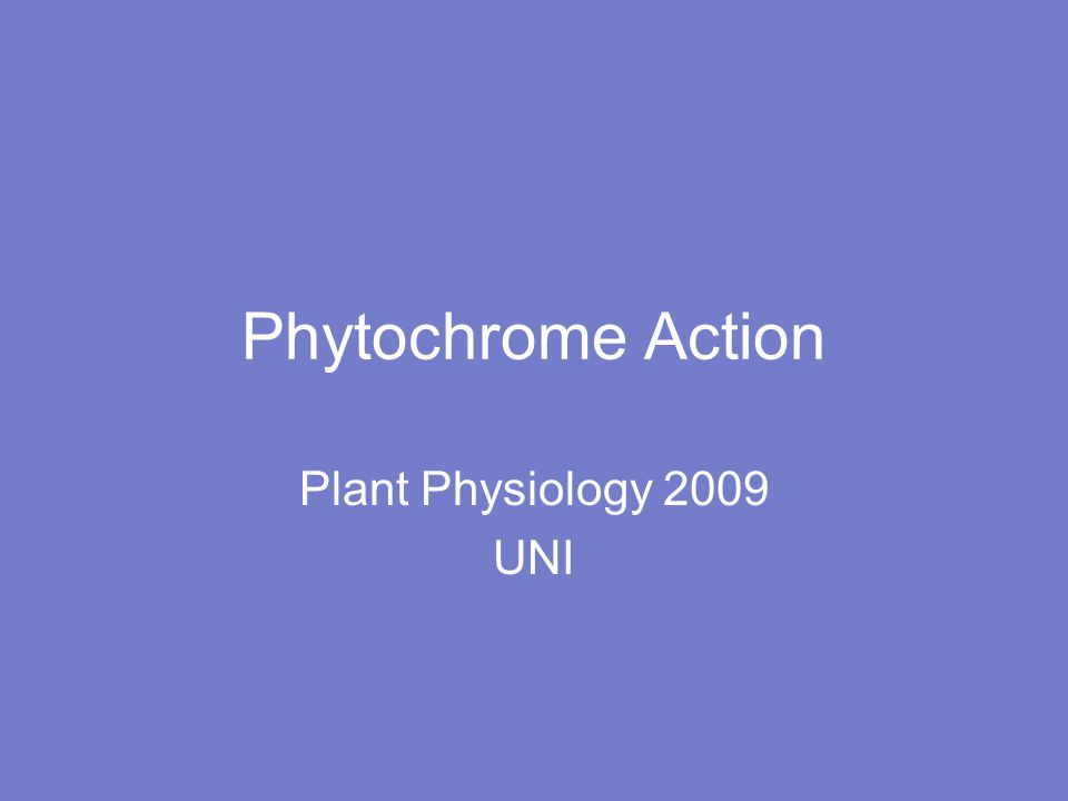 Phytochrome Action Plant Physiology 2009 UNI