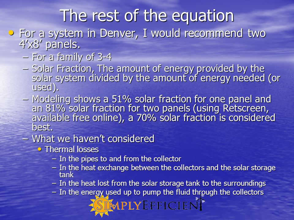 The rest of the equation For a system in Denver, I would recommend two 4'x8' panels.