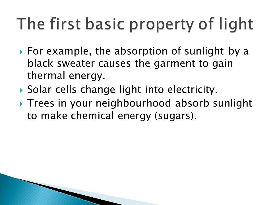  For example, the absorption of sunlight by a black sweater causes the garment to gain thermal energy.  Solar cells change light into electricity. 