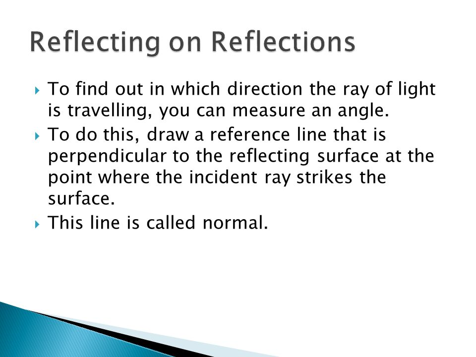  To find out in which direction the ray of light is travelling, you can measure an angle.  To do this, draw a reference line that is perpendicular t