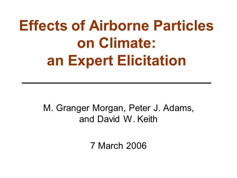 Effects of Airborne Particles on Climate: an Expert Elicitation M.