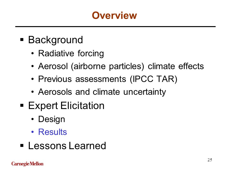 25 Overview  Background Radiative forcing Aerosol (airborne particles) climate effects Previous assessments (IPCC TAR) Aerosols and climate uncertainty  Expert Elicitation Design Results  Lessons Learned