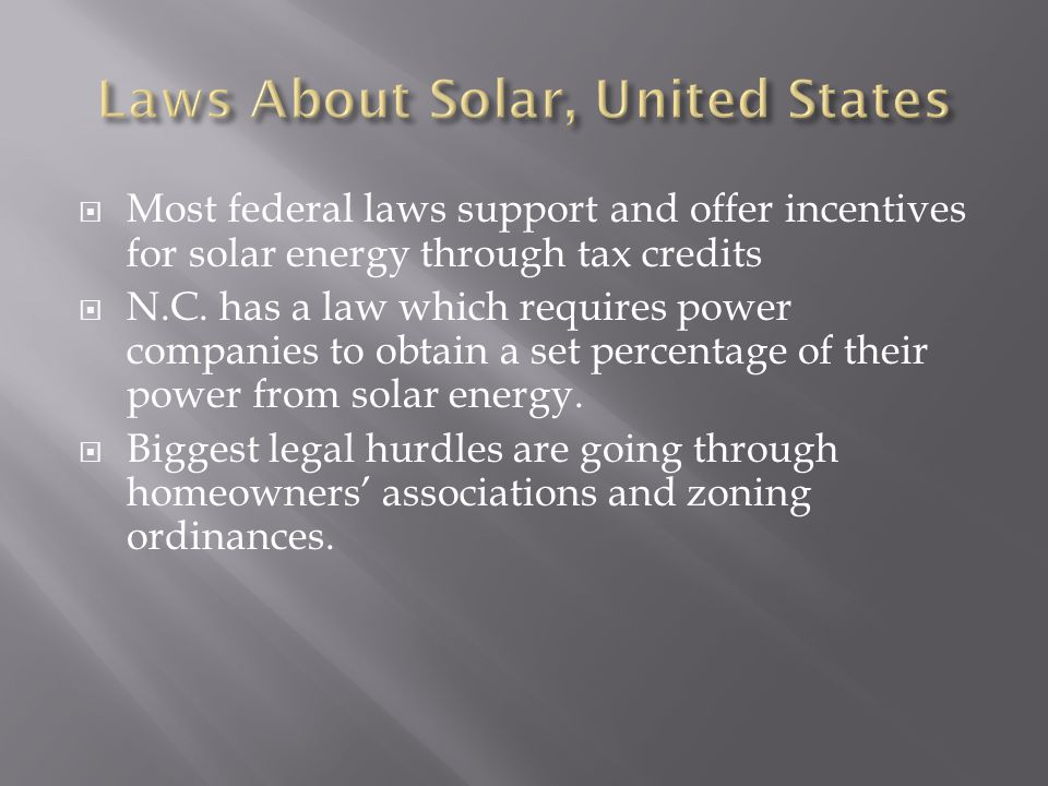  Most federal laws support and offer incentives for solar energy through tax credits  N.C.