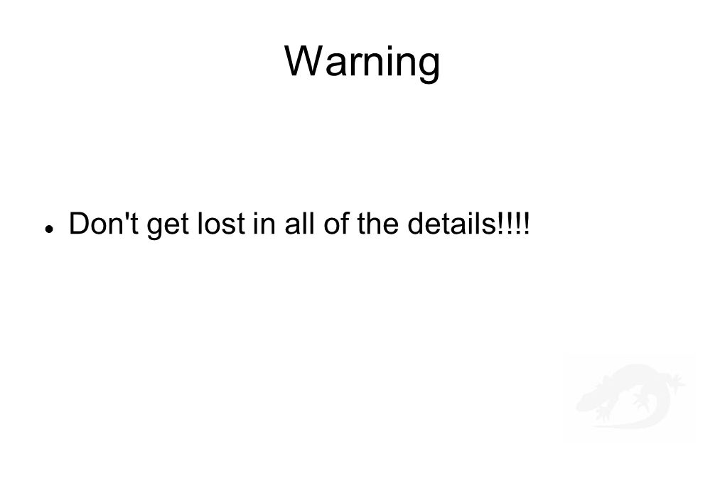 Warning Don t get lost in all of the details!!!!