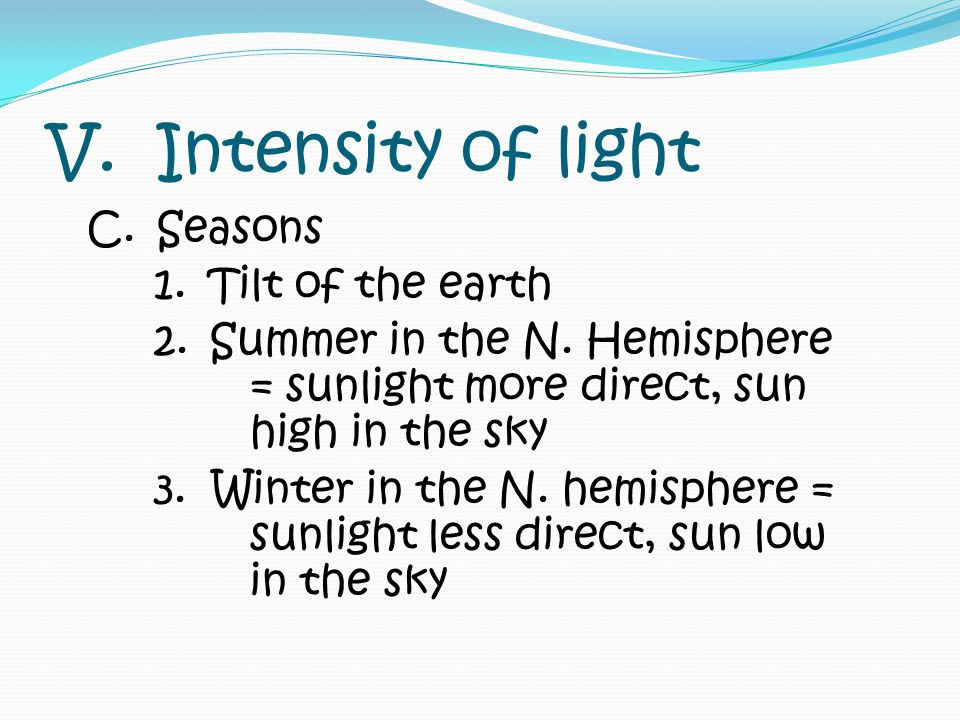 V. Intensity of light C. Seasons 1. Tilt of the earth 2.
