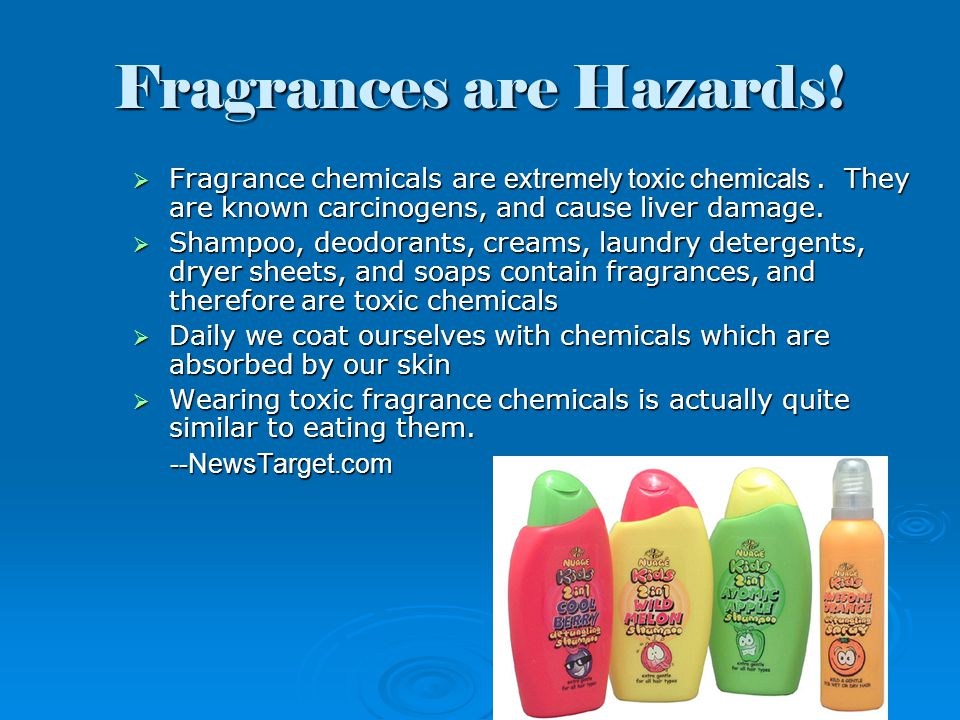 Fragrances are Hazards.  Fragrance chemicals are extremely toxic chemicals.