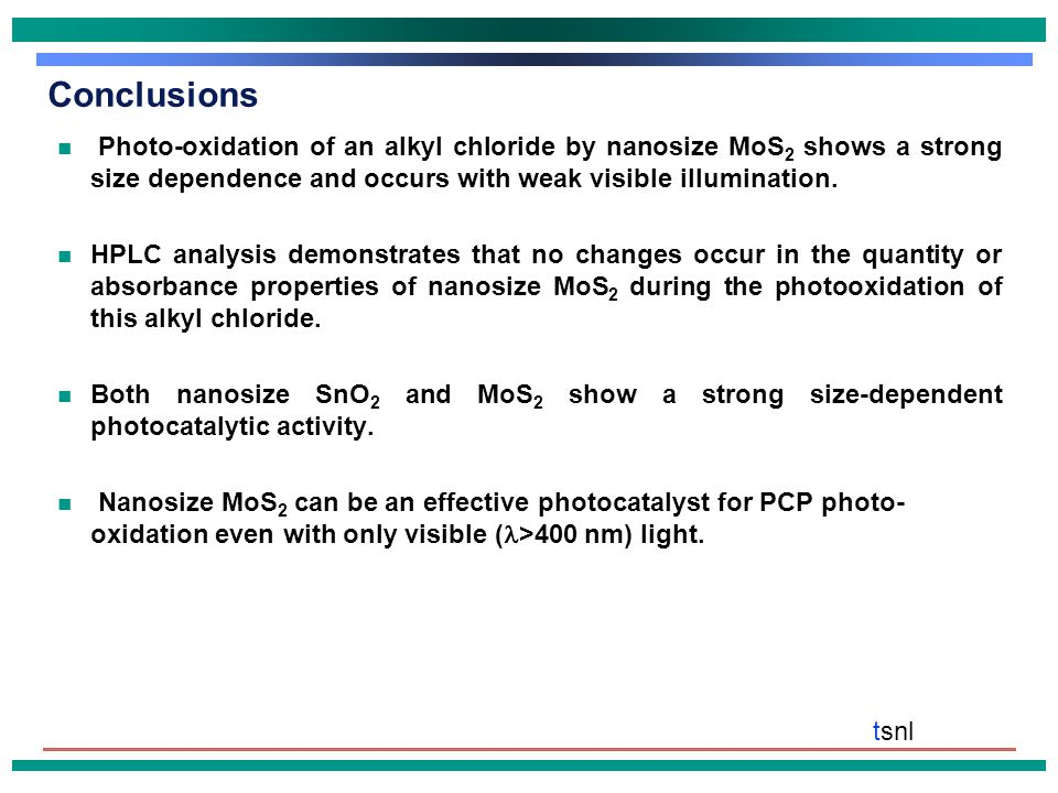 tsnl Future Directions  Improve nanocluster/support interactions by heat treatments after deposition of nanoclusters to improve photocatalysis kinetics.