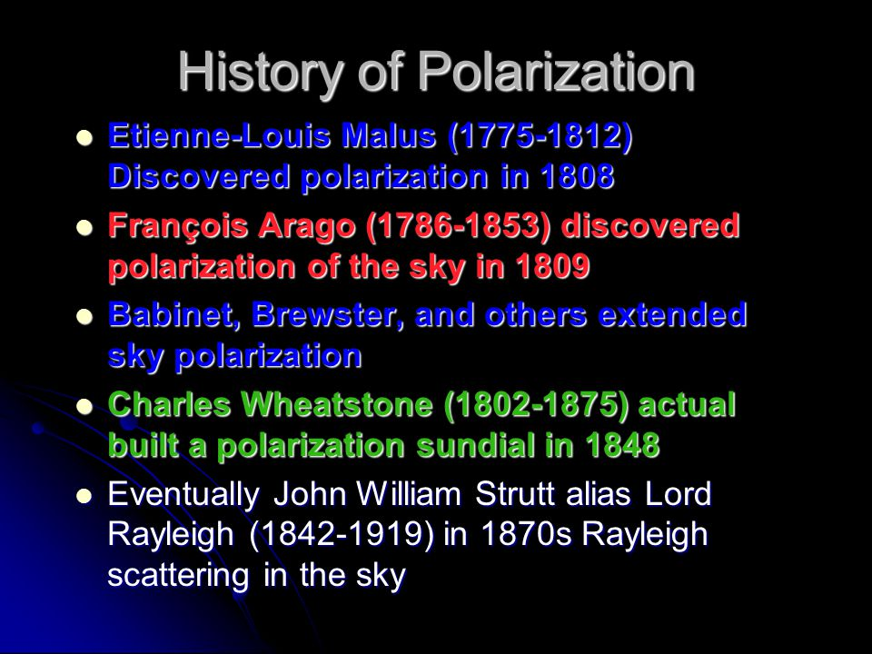 History of Polarization Etienne-Louis Malus (1775-1812) Discovered polarization in 1808 Etienne-Louis Malus (1775-1812) Discovered polarization in 180