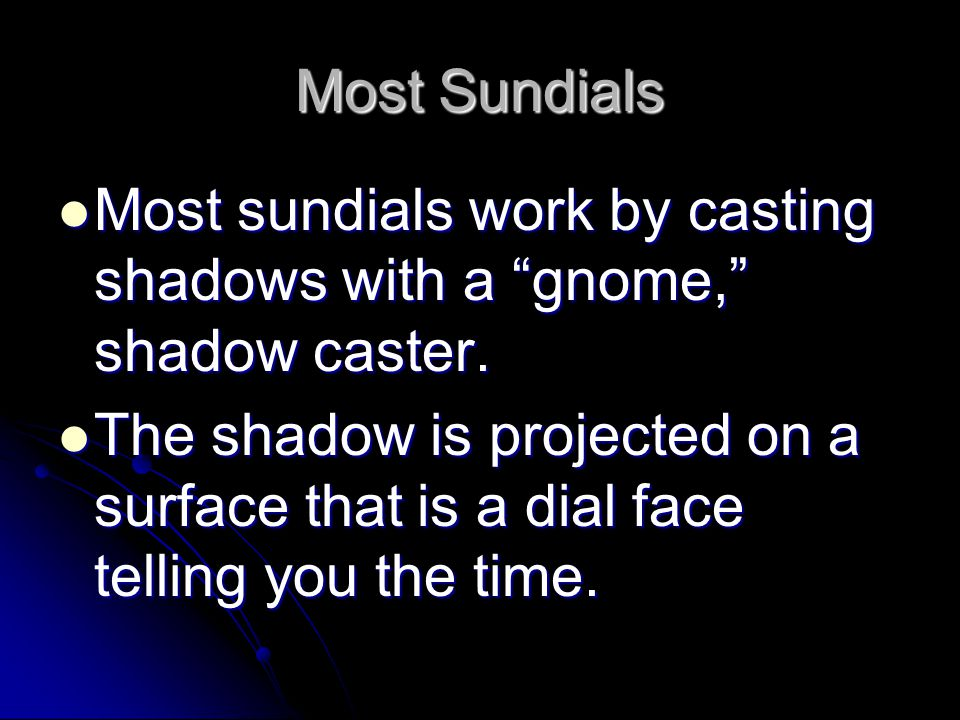 """Most Sundials Most sundials work by casting shadows with a """"gnome,"""" shadow caster. Most sundials work by casting shadows with a """"gnome,"""" shadow caster"""