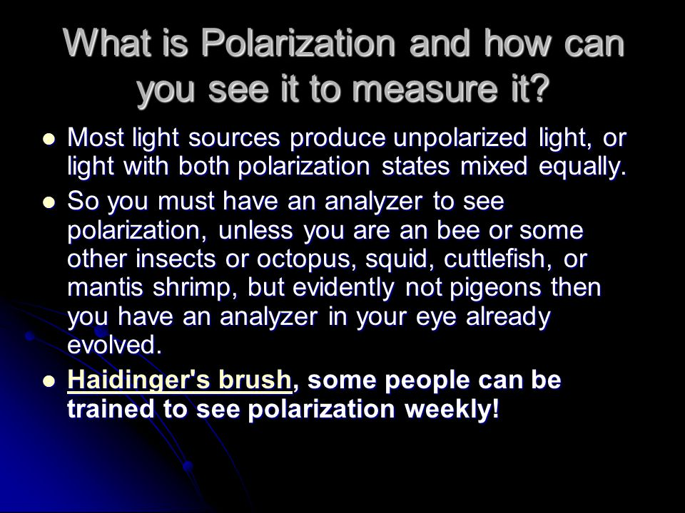 What is Polarization and how can you see it to measure it? Most light sources produce unpolarized light, or light with both polarization states mixed