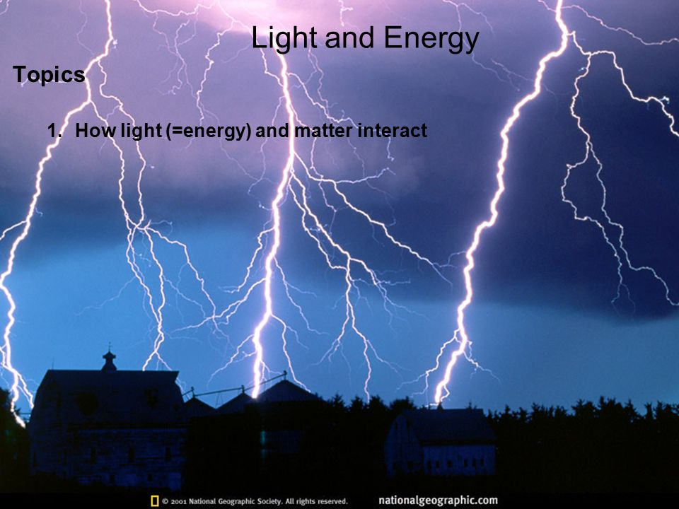 Light and Energy Topics 1.How light (=energy) and matter interact