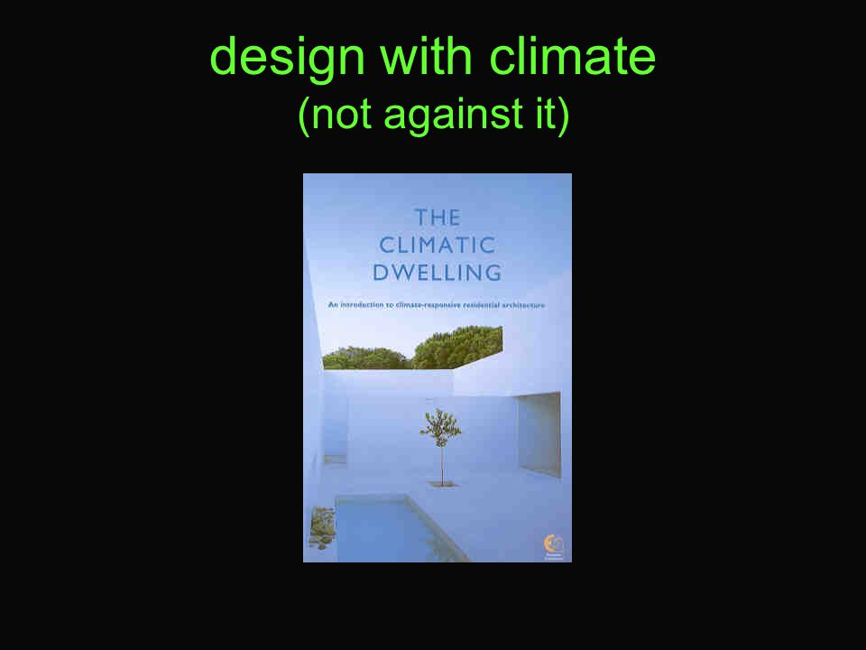 design with climate (not against it)