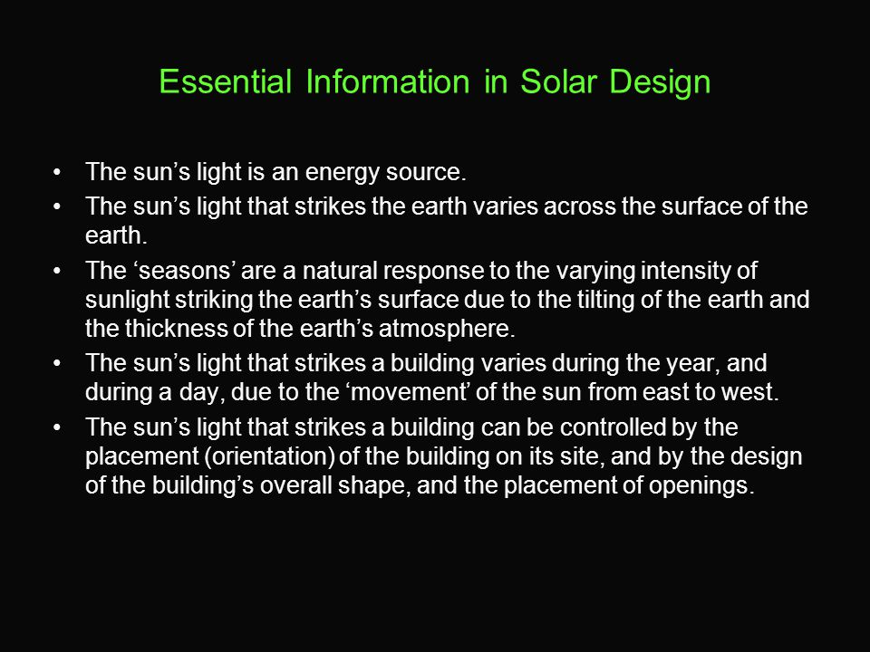 Essential Information in Solar Design The sun's light is an energy source. The sun's light that strikes the earth varies across the surface of the ear