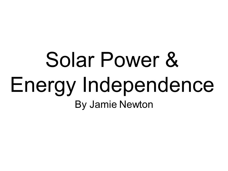 Solar Power & Energy Independence By Jamie Newton