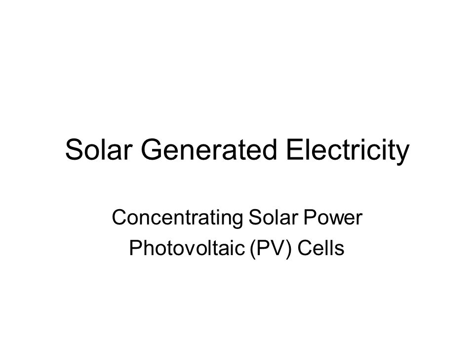 Solar Generated Electricity Concentrating Solar Power Photovoltaic (PV) Cells