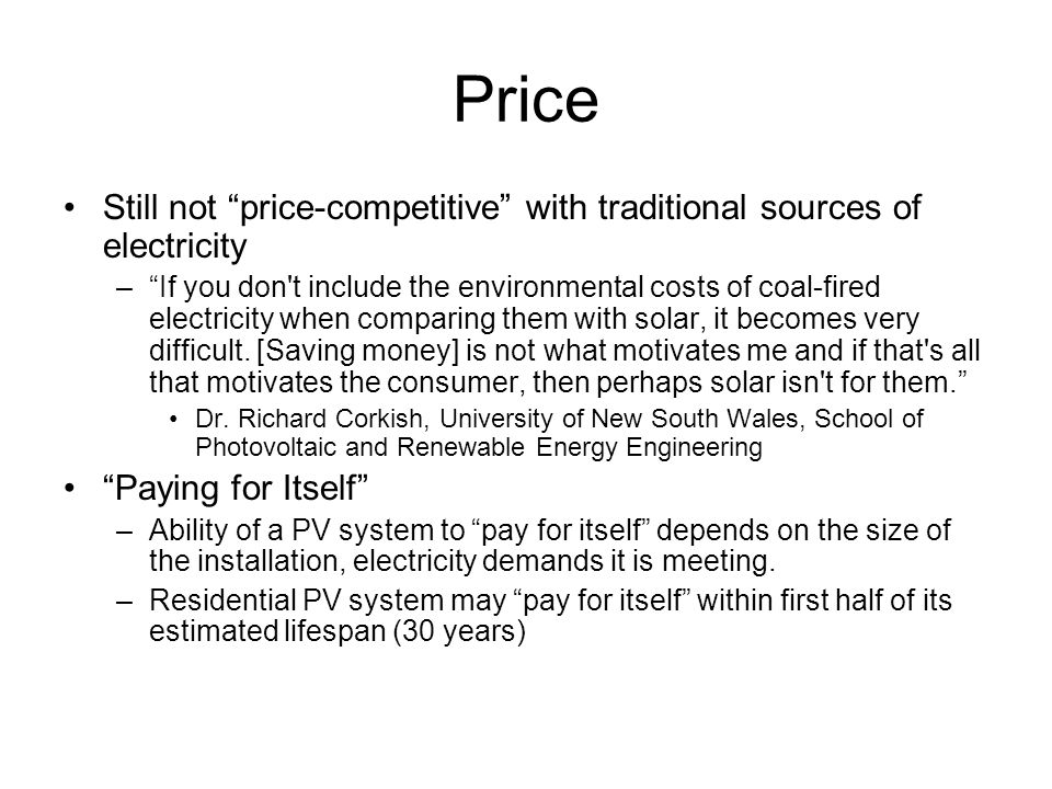 "Price Still not ""price-competitive"" with traditional sources of electricity –""If you don't include the environmental costs of coal-fired electricity w"