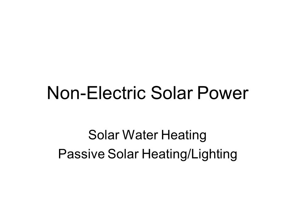 Non-Electric Solar Power Solar Water Heating Passive Solar Heating/Lighting