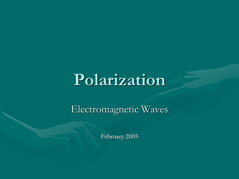Polarization Electromagnetic Waves February 2005