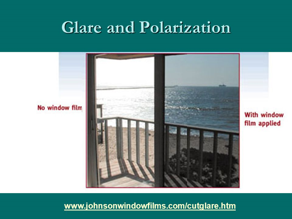 Glare and Polarization www.johnsonwindowfilms.com/cutglare.htm