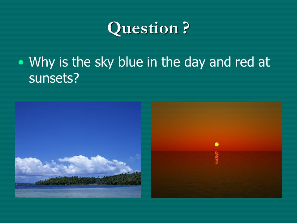 Question Why is the sky blue in the day and red at sunsets