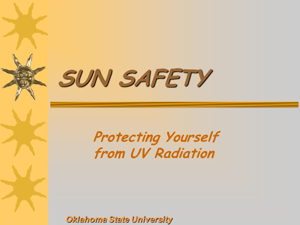 SUN SAFETY Protecting Yourself from UV Radiation Oklahoma State University