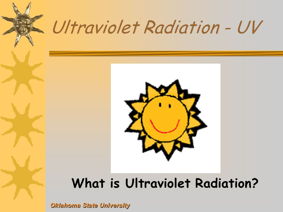 Ultraviolet Radiation - UV What is Ultraviolet Radiation
