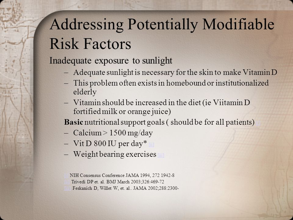 Addressing Potentially Modifiable Risk Factors Inadequate exposure to sunlight –Adequate sunlight is necessary for the skin to make Vitamin D –This pr