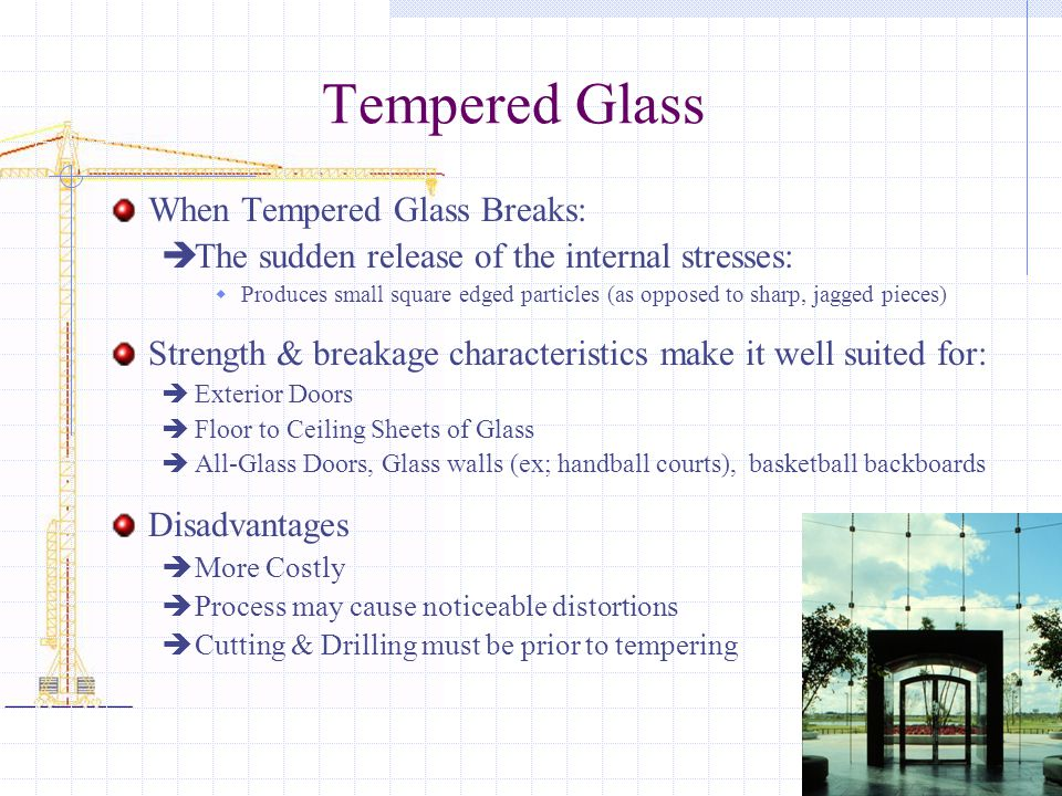 Tempered Glass When Tempered Glass Breaks:  The sudden release of the internal stresses:  Produces small square edged particles (as opposed to sharp