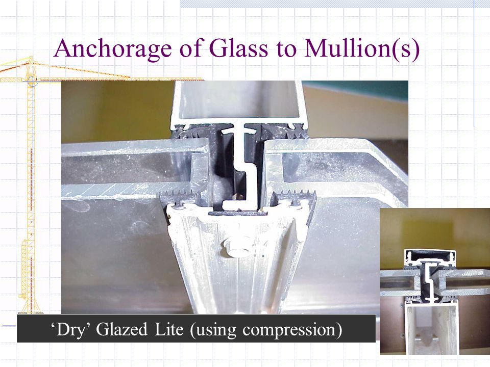 Anchorage of Glass to Mullion(s) 'Dry' Glazed Lite (using compression)