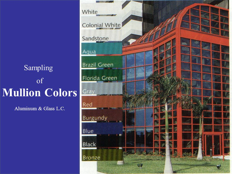 Sampling of Mullion Colors Aluminum & Glass L.C.