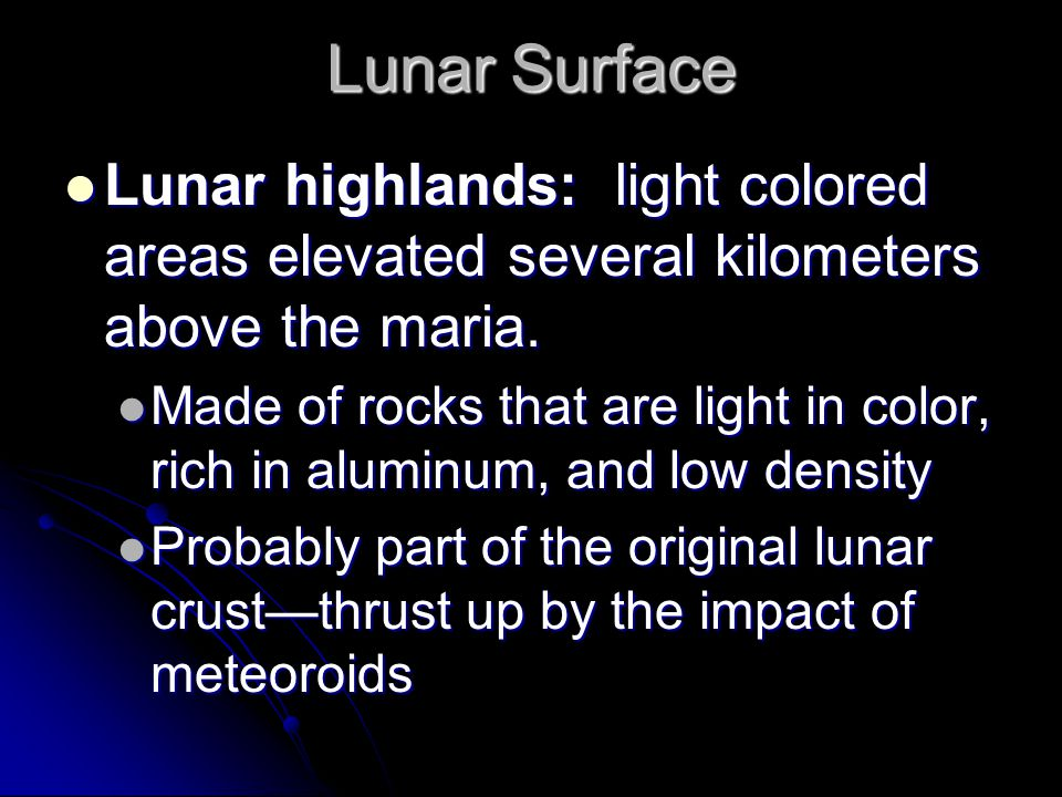 Lunar Surface Maria: large, roughly circular dark areas caused by the flow of lava when the Moon was still volcanic. Maria: large, roughly circular da