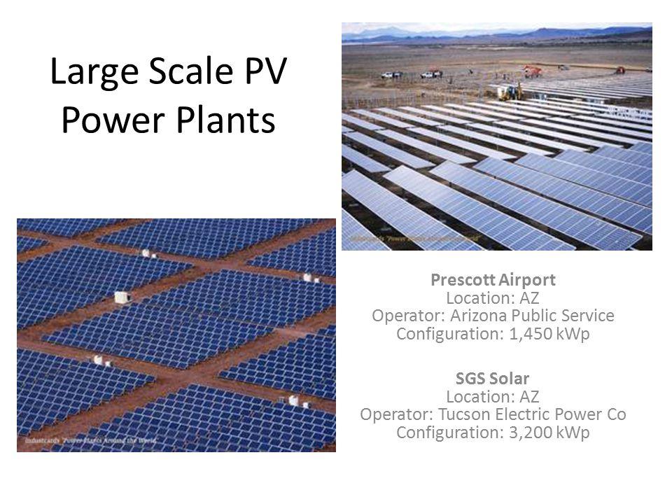 Large Scale PV Power Plants Prescott Airport Location: AZ Operator: Arizona Public Service Configuration: 1,450 kWp SGS Solar Location: AZ Operator: T