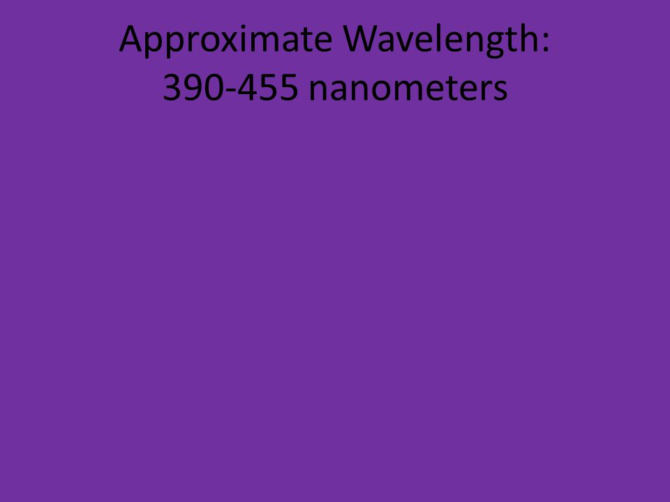 Approximate Wavelength: 390-455 nanometers