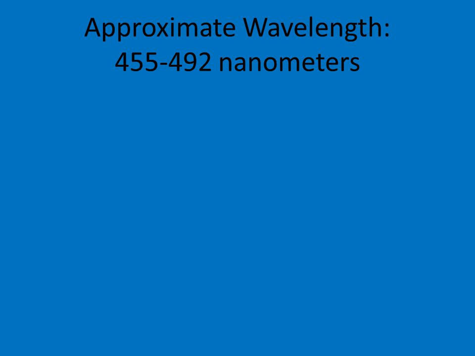 Approximate Wavelength: 455-492 nanometers