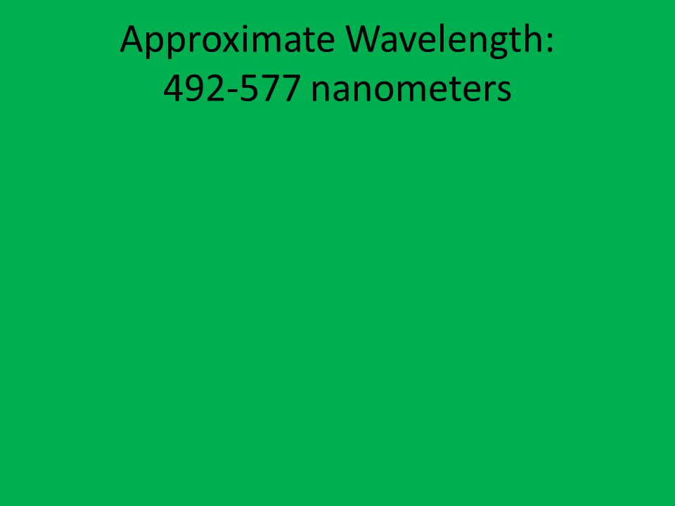 Approximate Wavelength: 492-577 nanometers