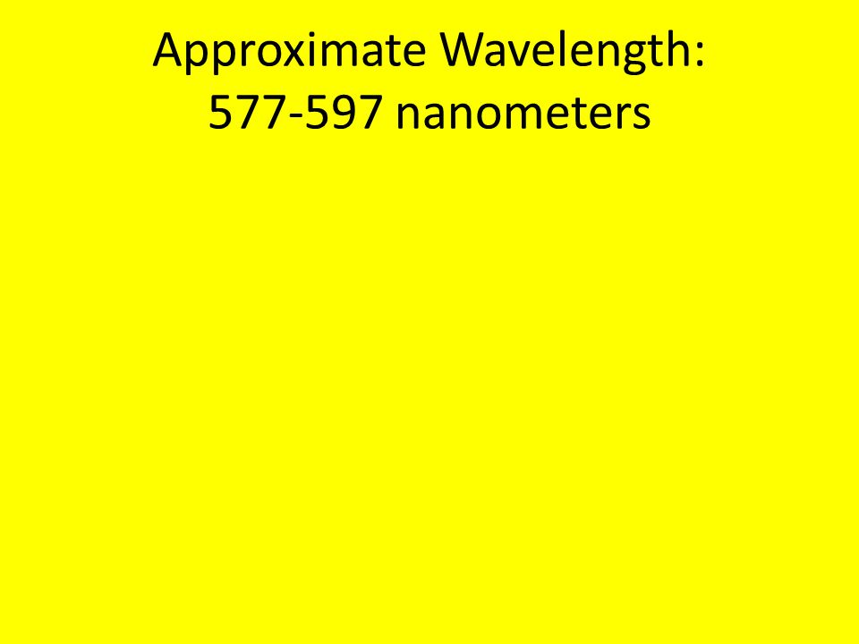 Approximate Wavelength: 577-597 nanometers