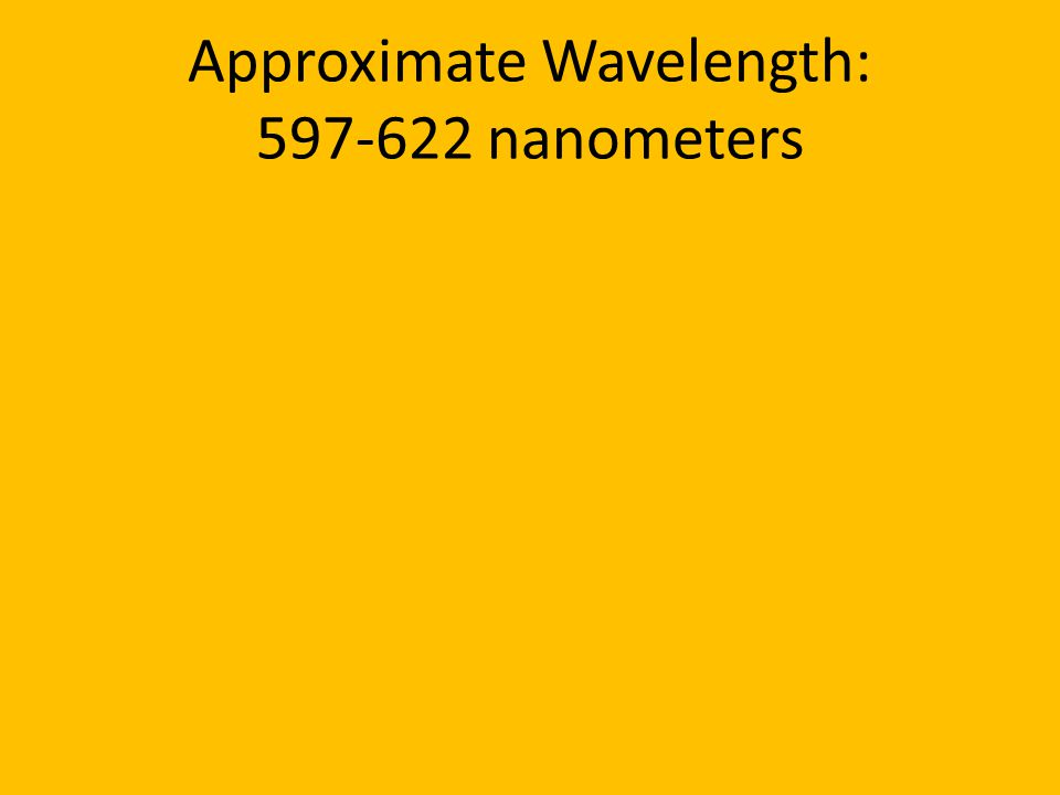 Approximate Wavelength: 597-622 nanometers