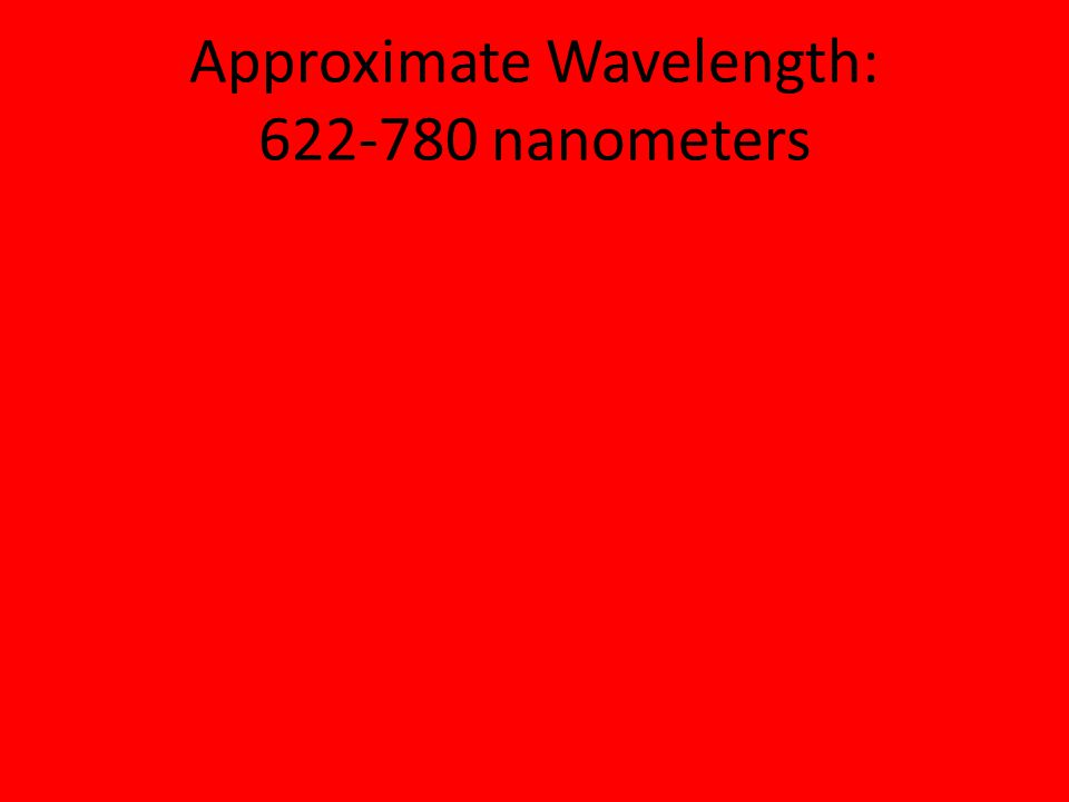 Approximate Wavelength: 622-780 nanometers
