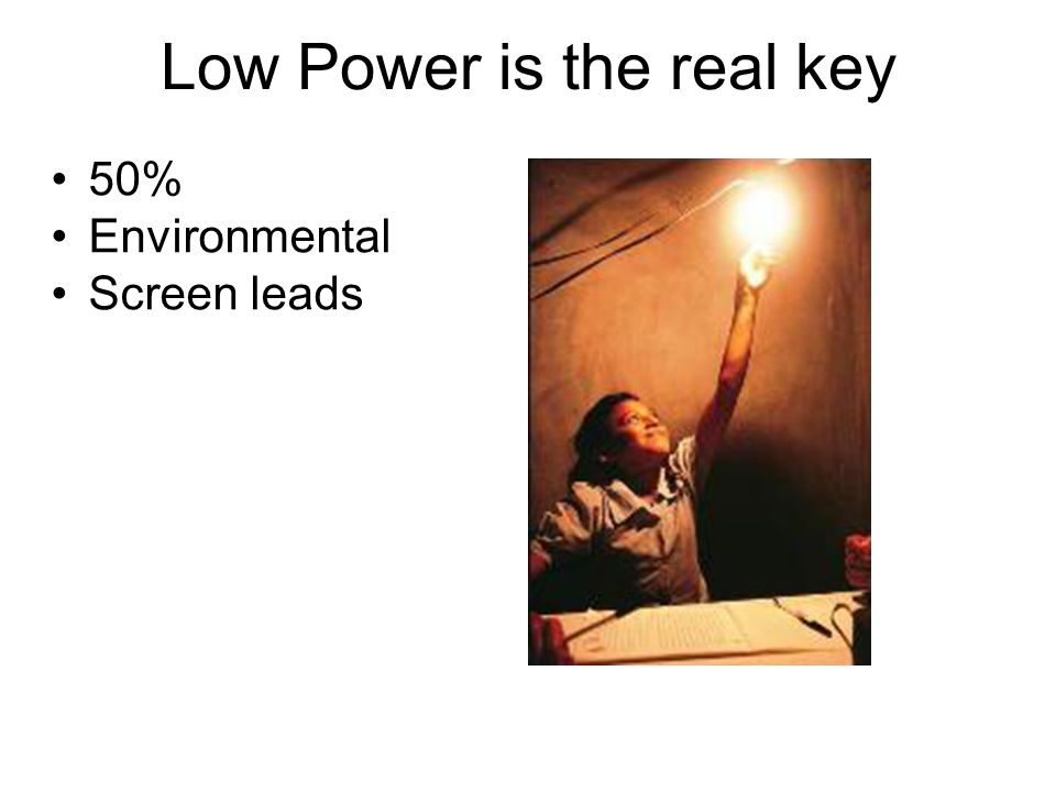 Low Power is the real key 50% Environmental Screen leads