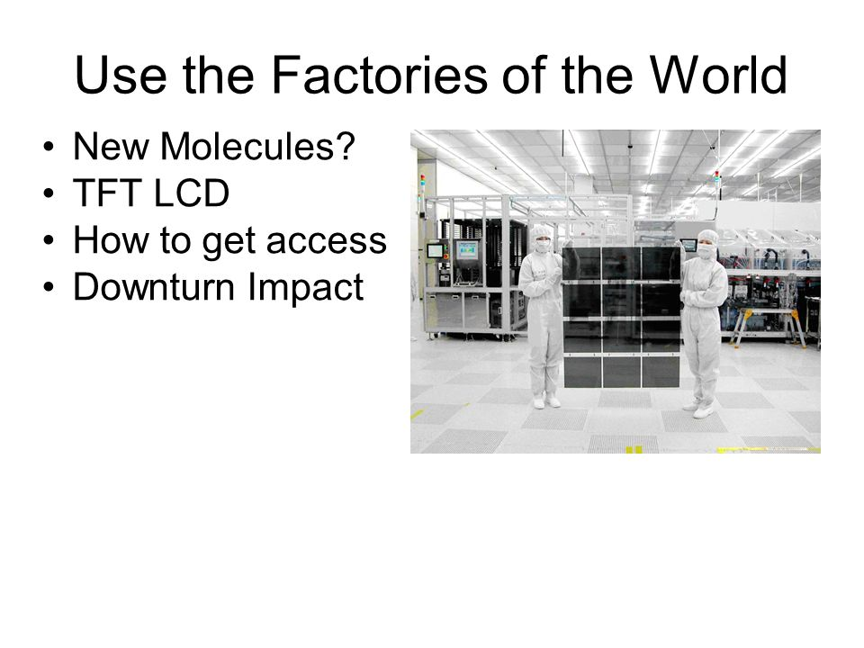 Use the Factories of the World New Molecules TFT LCD How to get access Downturn Impact