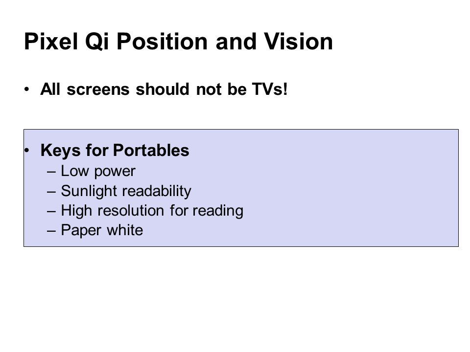 Pixel Qi Position and Vision All screens should not be TVs.